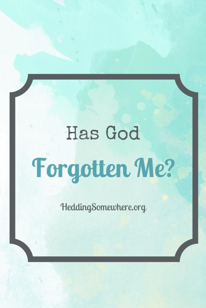 Has God Forgotten Me?